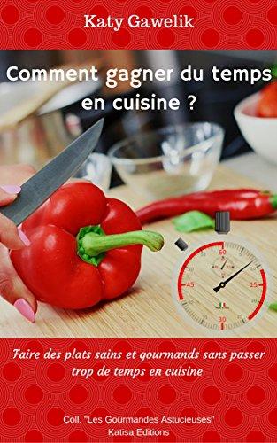 """Livres Comment gagner du temps en cuisine ? - Faire des plats sains et gourmands sans passer trop de temps en cuisine (Collection """"Les Gourmandes Astucieuses"""" t. 6) pdf, epub"""