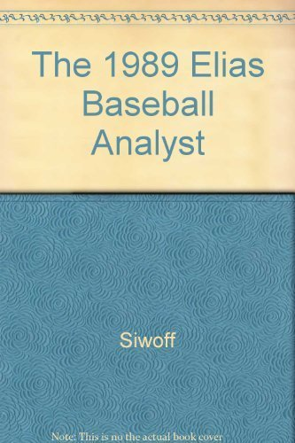 The 1989 Elias Baseball Analyst First edition by Siwoff, Seymour, Hirdt, Steve, Hirdt, Tom, Hirdt, Peter (1989) Paperback