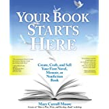 Your Book Starts Here: Create, Craft, and Sell Your First Novel, Memoir, or Nonfiction Book (English Edition)