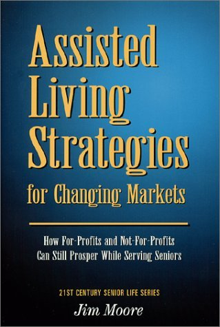 Assisted Living Strategies for Changing Markets by Jim Moore (2001-05-13)