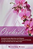 Orchids, NEW EDITION: Growing Orchids Made Easy And Pleasant. The Most Common Errors In The Cultivation Of Orchids. Let Your Orchids Grow For Many Years ... Plants Care, Gardening Techniques Book 1
