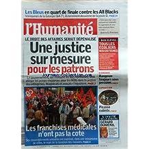 HUMANITE (L') [No 19603] du 01/10/2007 - LES BLEUS EN QUART DE FINALE CONTRE LES ALL BLACKS - LE DROIT DES AFFAIRES SERAIT DEPENALISE - UNE JUSTICE SUR MESURE POUR LES PATRONS - LES FRANCHISES MEDICALES N'ONT PAS LA COTE - TOUS LES EOCLIERS MIS EN FICHES - BIRMANIE / RANGOUN TOUJOURS SOUS PRESSION - EXPO / PICASSO CUBISTE - GERARD DUMENIL