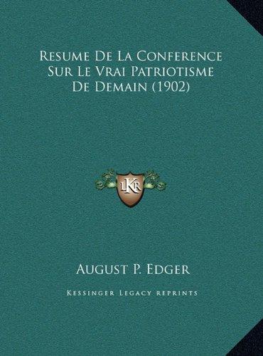 Resume de La Conference Sur Le Vrai Patriotisme de Demain (1resume de La Conference Sur Le Vrai Patriotisme de Demain (1902) 902)