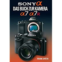 Sony Alpha: Das Buch zur Kamera <BR>Sony Alpha 7/7R