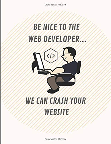 Be Nice To The Web Developer ... We Can Crash Your Website: Cornell Method Notebook To Record Code And Sketch Design Ideas