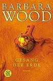 Gesang der Erde: Roman - Barbara Wood