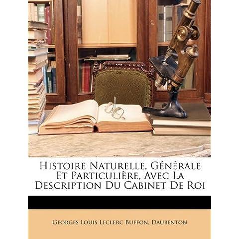 Histoire Naturelle, Gnrale Et Particulire, Avec La Description Du Cabinet de Roi