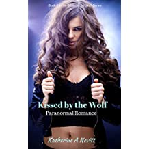 Kissed by the Wolf: Paranormal Romance (Bitten by the Wolf Series Book 2)
