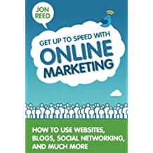 Get Up to Speed with Online Marketing: How to Use Websites, Blogs, Social Networking and Much More by Jon Reed (2012-05-18)