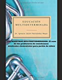 EDUCACIÓN MULTIDETERMINADA: Los maestros multideterminados. El caso de los profesores de enseñanzas musicales elementales para jardín de niños