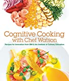 Cognitive Cooking with Chef Watson: Recipes for Innovation from IBM & the Institute of Culinary Education