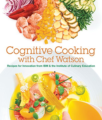 Cognitive Cooking with Chef Watson: Recipes for Innovation from IBM & the Institute of Culinary Education por IBM