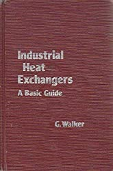 Industrial Heat Exchangers: A Basic Guide by G. Walker (1982-01-01)