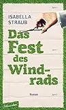 Das Fest des Windrads: Roman von Isabella Straub