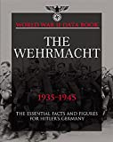 The Wehrmacht: Facts, Figures and Data for Germany's Land Forces, 1935-45 (World War II Germany)