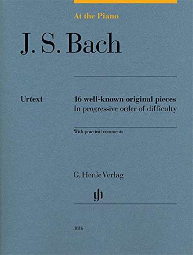 At the Piano - J. S. Bach: 16 well-known original pieces in progressive order of difficulty with practical comments - 9790201818160