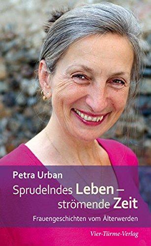 Sprudelndes Leben - strömende Zeit. Frauengeschichten vom Älterwerden