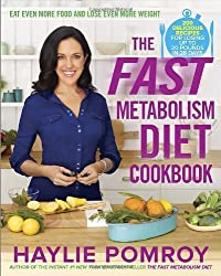 The Fast Metabolism Diet Cookbook: Eat Even More Food and Lose Even More Weight by Haylie Pomroy (2013-12-31)