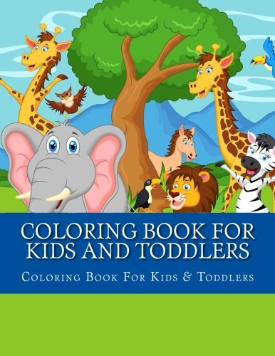 Coloring Book For Kids and Toddlers: Large Print Animals Coloring Children's Activity Books for Kids Aged 2-4, 4-8, Boys, Girls Easy Early Learning