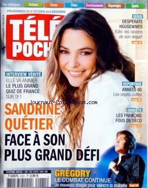 TELE POCHE [No 2281] du 26/10/2009 - SANDRINE QUETIER FACE A SON PLUS GRAND DEFI - GREGORY LEMARCHAL - LE COMBAT CONTINUE - DESPERATE HOUSEWIVES - LES RAISONS DU DEPART DE EDIE - ANNEES 60 - LES OBJETS CULTES - LES FRANCAIS FOUS DE DECO