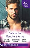 Safe In The Rancher's Arms: Stranded with the Rancher / Sheltered by the Millionaire / Pregnant by the Texan (By Request)
