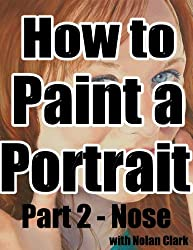 How to paint a portrait Part 2: Noses (English Edition)