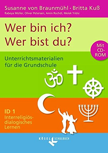 Interreligiös-dialogisches Lernen: ID - Grundschule: Band 1: 1./2. Schuljahr - Wer bin ich? - Wer bist du?: Unterrichtsmaterialien mit CD-ROM