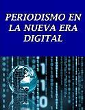 PERIODISMO EN LA NUEVA ERA DIGITAL: Cómo las tecnologías están transformando nuestro mundo libro (Periodismo del siglo XXI nº 1)