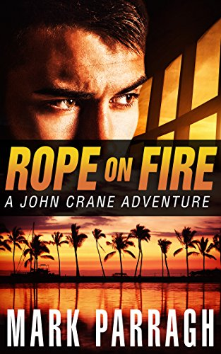 Rope on Fire: A John Crane Adventure (John Crane Series Book 1) (English Edition) par Mark Parragh