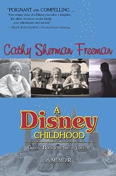 A Disney Childhood: Comic Books to Sailing Ships - A Memoir (English Edition) de [Freeman, Cathy Sherman]