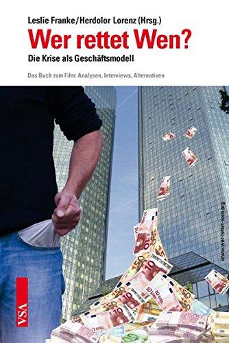 Wer rettet Wen?: Die Krise als Geschäftsmodell. Das Buch zum Film: Analysen, Interviews, Alternativen