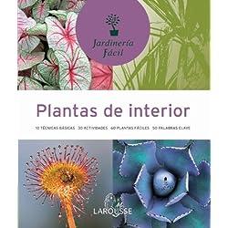 Plantas de interior (Larousse - Libros Ilustrados/ Prácticos - Ocio Y Naturaleza - Jardinería - Colección Jardinería Fácil)