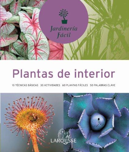 Plantas de interior (Larousse - Libros Ilustrados/ Prácticos - Ocio Y Naturaleza - Jardinería - Colección Jardinería Fácil) por Aa.Vv.