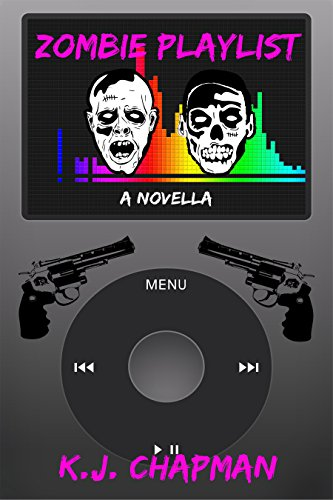 Zombie Playlist: A Novella by [Chapman, K.J. ]