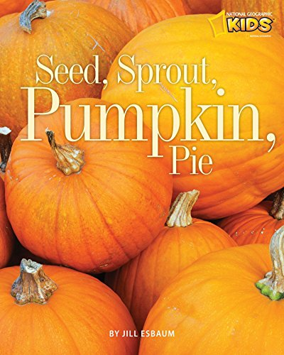 Seed, Sprout, Pumpkin, Pie (Picture the Seasons) (National Geographic Kids Halloween)