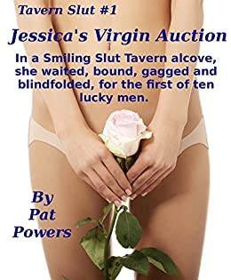 Tavern Slut 1: Jessica's Virgin Auction: In a Smiling Slut Tavern alcove, she waited, bound, gagged and blindfolded, for the first of ten lucky men. (Tavern Sluts) (English Edition) di [Powers, Pat]