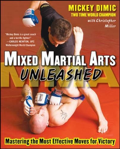 Mixed Martial Arts Unleashed: Mastering the Most Effective Moves for Victory por Mickey Dimic, Christopher Miller