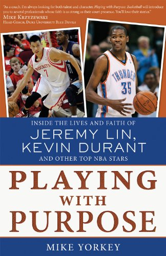 Playing with Purpose: Inside the Lives and Faith of Jeremy Lin, Kevin Durant, and Other Top NBA Stars por Mike Yorkey
