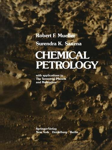 Chemical Petrology: With Applications to the Terrestrial Planets and Meteorites by Mueller, R.F., Saxena, S.K. (1977) Hardcover