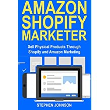 Amazon Shopify Marketer: Sell Physical Products Through Shopify and Amazon Marketing (English Edition)