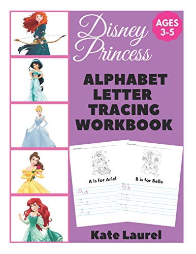 Disney Princess Alphabet Letter Tracing Workbook Ages 3-5: Alphabet Tracing Worksheets for 3 Year Olds, Letter Tracing Coloring Book, Letter Tracing ... Alphabet Writing Practice, Princess Coloring -