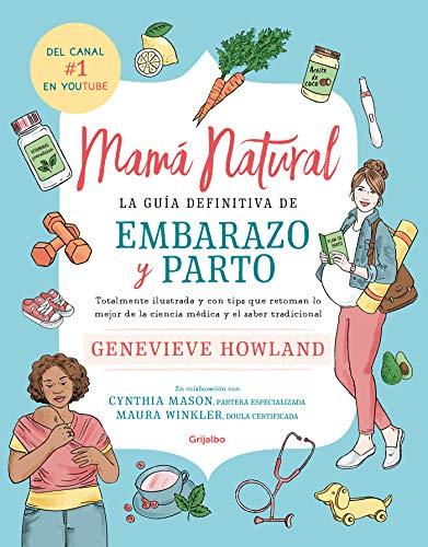Mamá natural: La guía definitiva de embarazo y parto. por Genevieve Howland