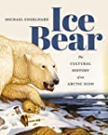 Ice Bear: The Cultural History of an...