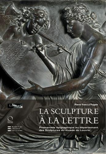 La sculpture à la lettre : Promenade épigraphique au département des sculptures du musée du Louvre por Pierre-Yves Le Pogam
