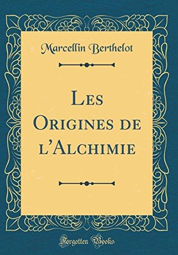 Les Origines de l'Alchimie (Classic Reprint) par Marcellin Berthelot
