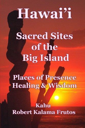 Hawai'i: Sacred Sites of the Big Island Places of Presence, Healing, and Wisdom (Big Island Von Hawaii)