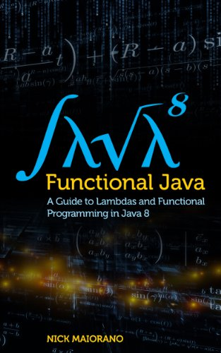 Functional Java: A Guide to Lambdas and Functional Programming in Java 8 (English Edition) por Nick Maiorano