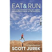 Eat & Run: Mein ungewöhnlicher Weg als veganer Ultramarathon-Läufer an die Weltspitze (German Edition)