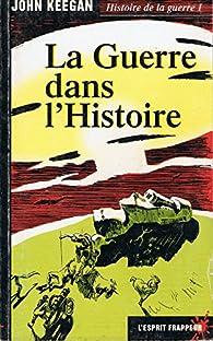 Histoire de la guerre, tome 1 : La Guerre dans l'Histoire par John Keegan