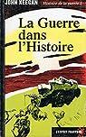 Histoire de la guerre, tome 1 : La Guerre dans l'Histoire par Keegan